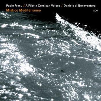 Paolo Fresu, A Filetta Corsican Voices, Daniele di Bonaventura — Mistico Mediterraneo