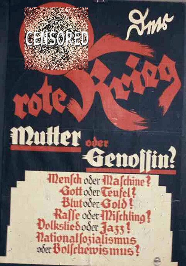 А вот здесь никакой сатиры, это подлинный предвыборный плакат нацистской партии 1930 года. Текст гласит: «Красная война. Женщина-мать или женщина-товарищ? Человек или машина? Бог или дьявол? Кровь или золото? Раса или помесь? Народная музыка или джаз? Национал-социализм или большевизм?»