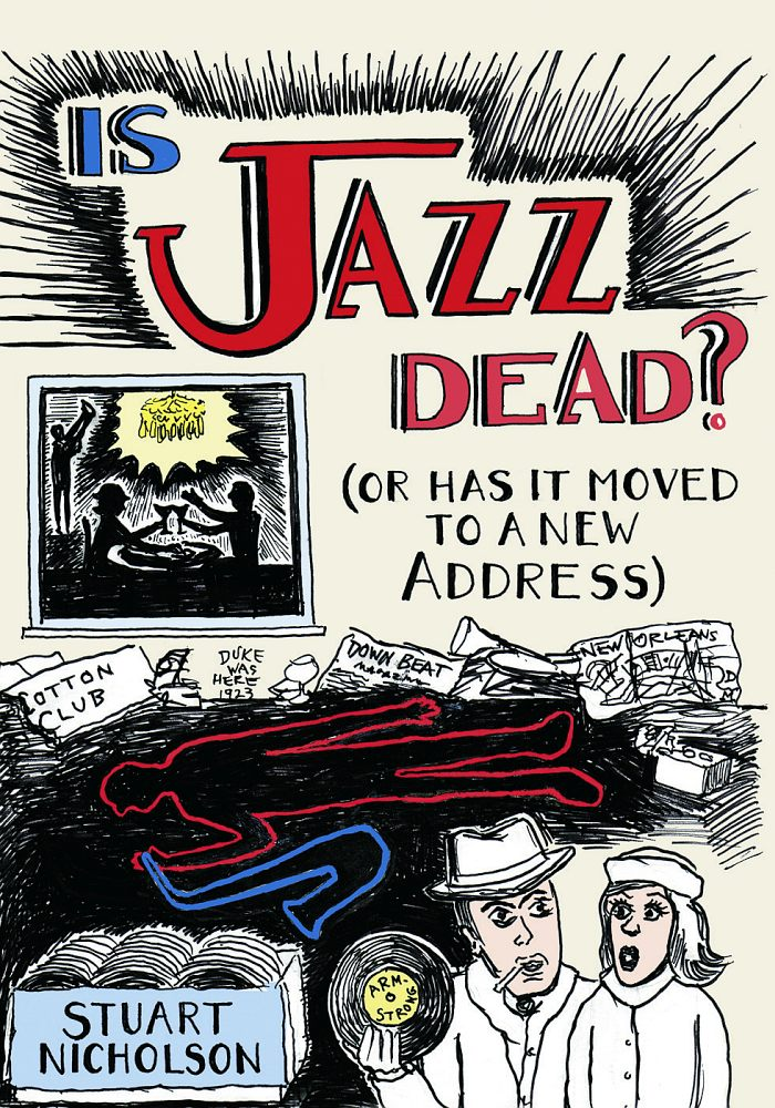 Stuart Nicholson. Is Jazz Dead? (Or has it moved to a new address)