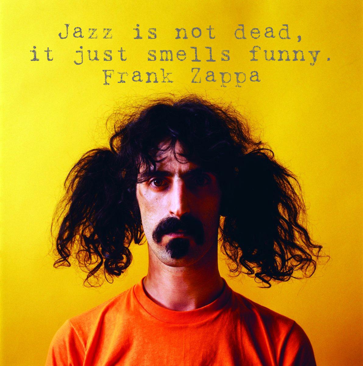 Jazz is not dead. Frank Zappa