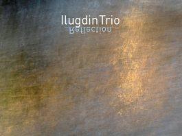 Ilugdin Trio «Reflection»